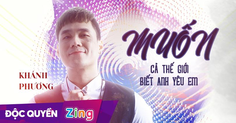 Muốn Cả Thế Giới Biết Anh Yêu Em - Khánh Phương - Zing MP3