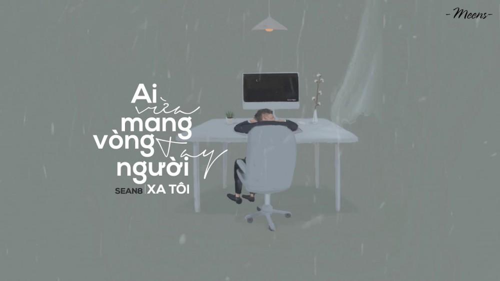 Lời bài hát Ai Vừa Mang Vòng Tay Người Xa Tôi [Sean8] [Lyrics Kèm Hợp Âm]