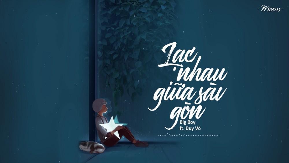 Lời bài hát Lạc Nhau Giữa Sài Gòn [Big Boy x Duy Võ] [Lyrics Kèm Hợp Âm]