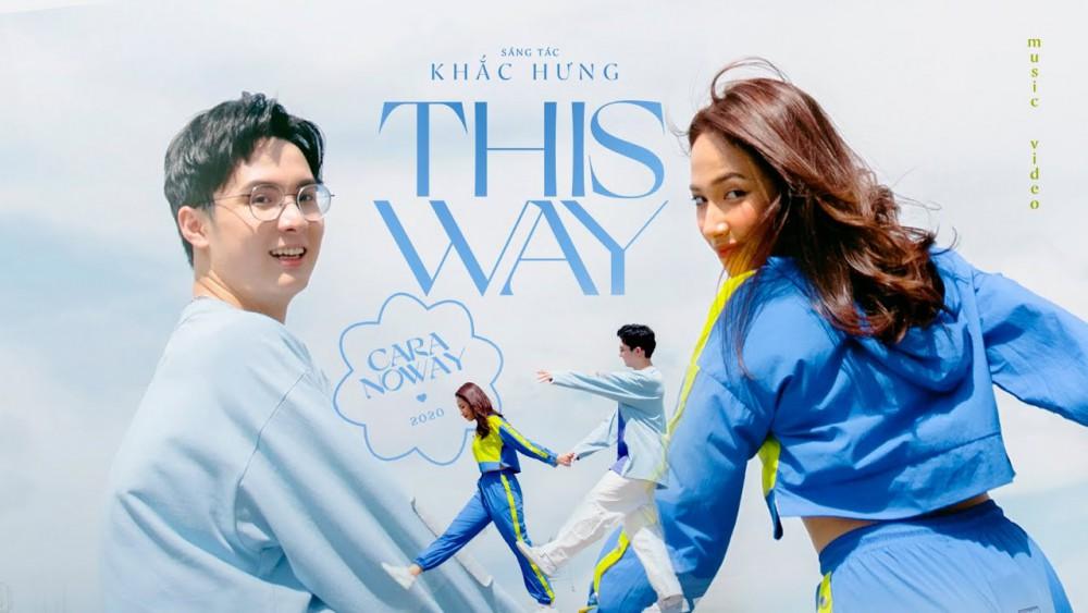 Lời bài hát This Way [Cara x Noway x Khắc Hưng] [Lyrics Kèm Hợp Âm]