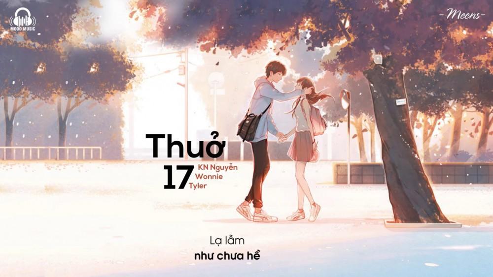 Lời bài hát Thuở 17 - KN Nguyễn x Wonnie x Tyler [Kèm Hợp Âm]