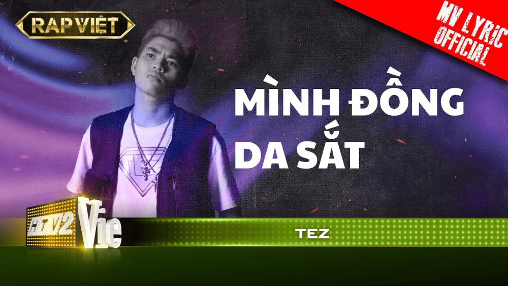 Lời bài hát Mình Đồng Da Sắt (Rap Việt) - Tez [Kèm Hợp Âm]