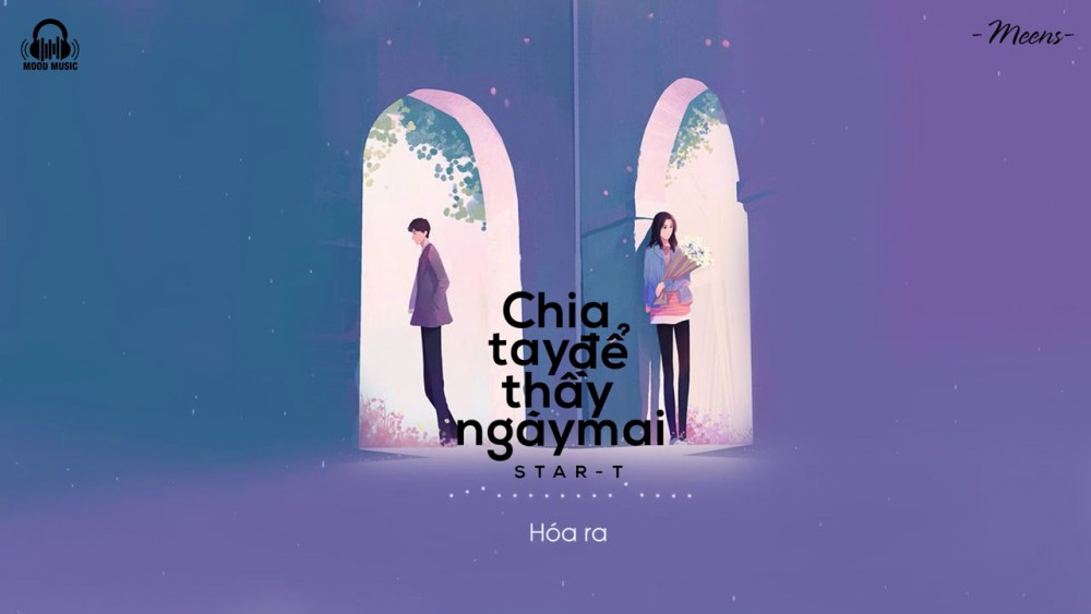 Lời bài hát Chia Tay Để Thấy Ngày Mai - Star-T [Kèm Hợp Âm]