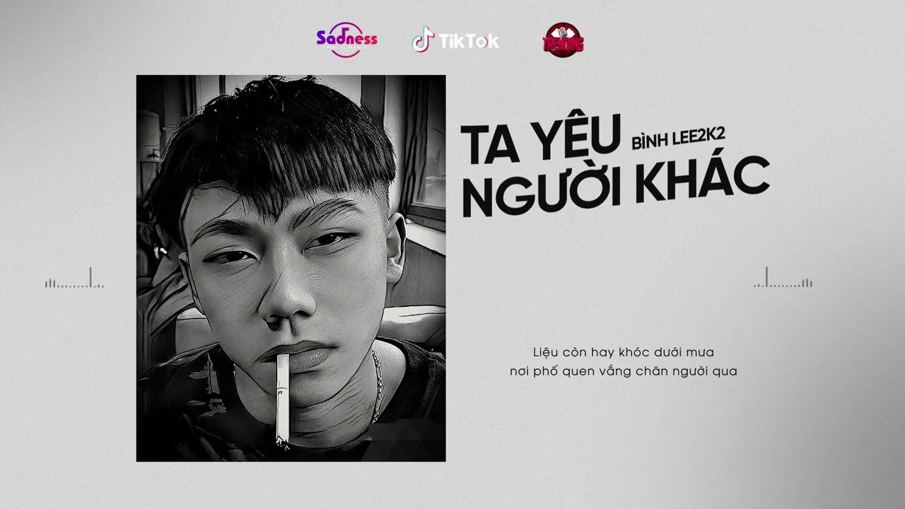 Lyrics] Ta Yêu Người Khác - Binhlee2K2 - Việt Nam Overnight