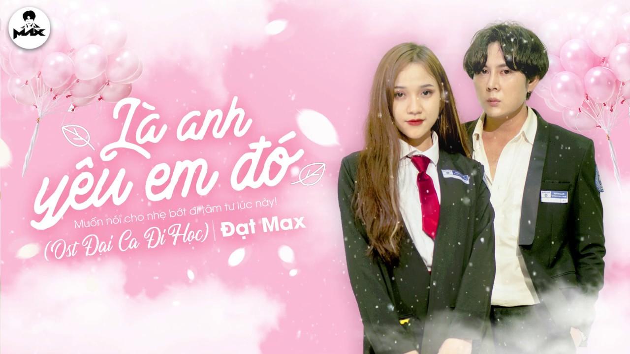 Là Anh Yêu Em Đó I OST Đại Ca Đi Học (Phim Học Đường 2019) I Đạt Max - KAYA Club - YouTube