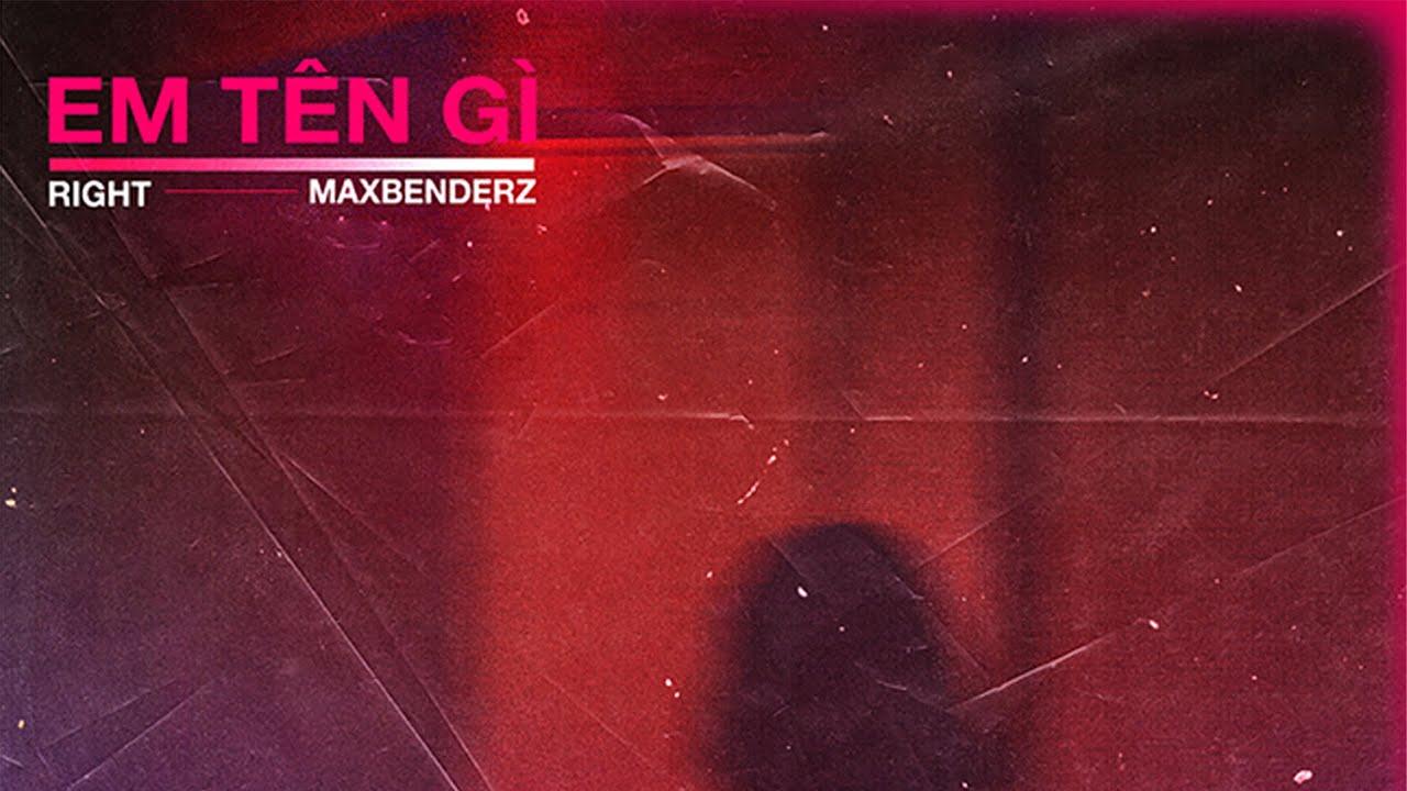EM TÊN GÌ | RIGHT x MAXBENDERZ | OFFICIAL LYRIC VIDEO - YouTube