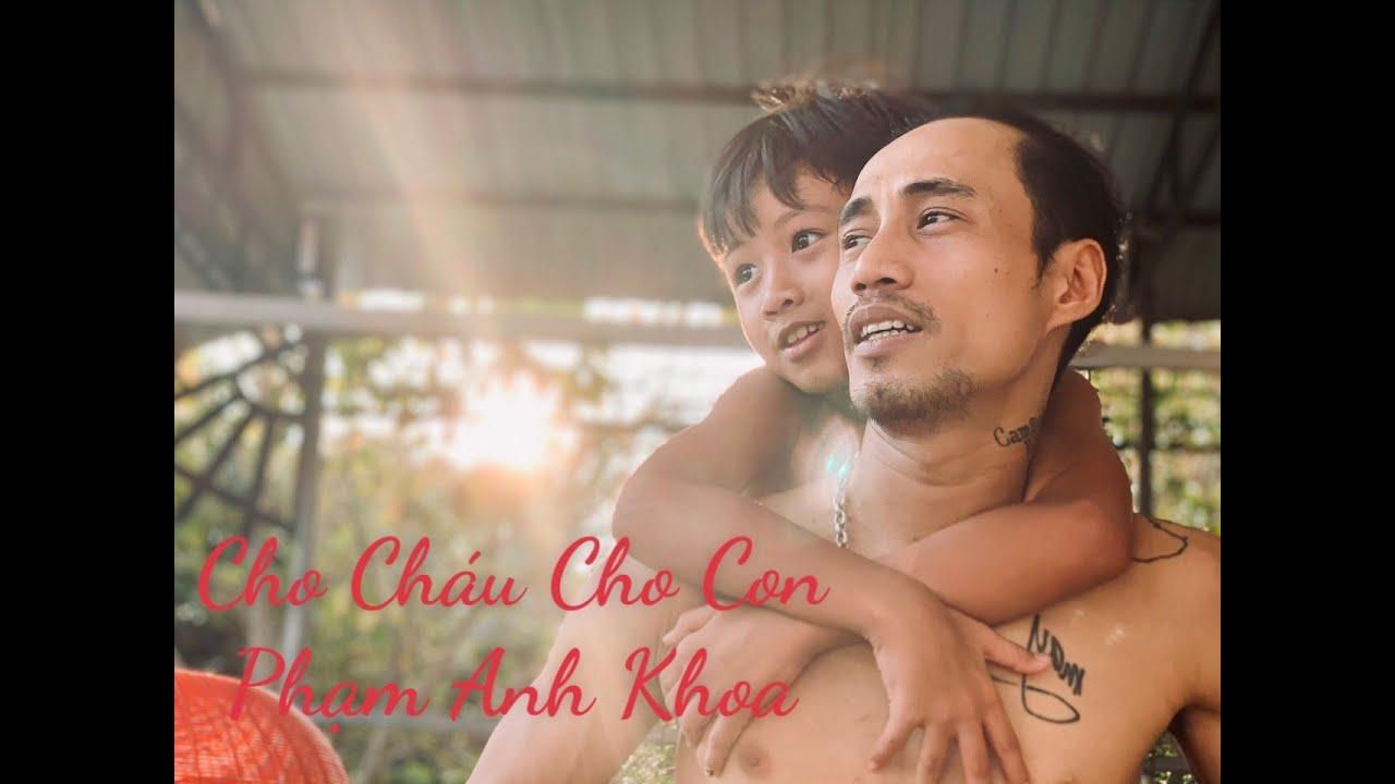 CHO CHÁU CHO CON - PHẠM ANH KHOA / MR.PAK | OFFICIAL MUSIC VIDEO - YouTube