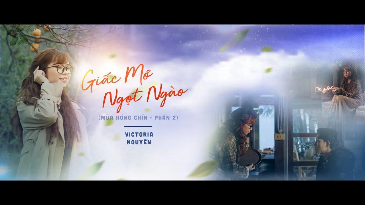 Giấc Mơ Ngọt Ngào Official MV | Victoria Nguyễn (Mùa Hồng Chín- Phần 2) - YouTube