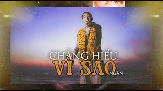 CHẲNG HIỂU VÌ SAO - NGẮN | Official Music Video - YouTube