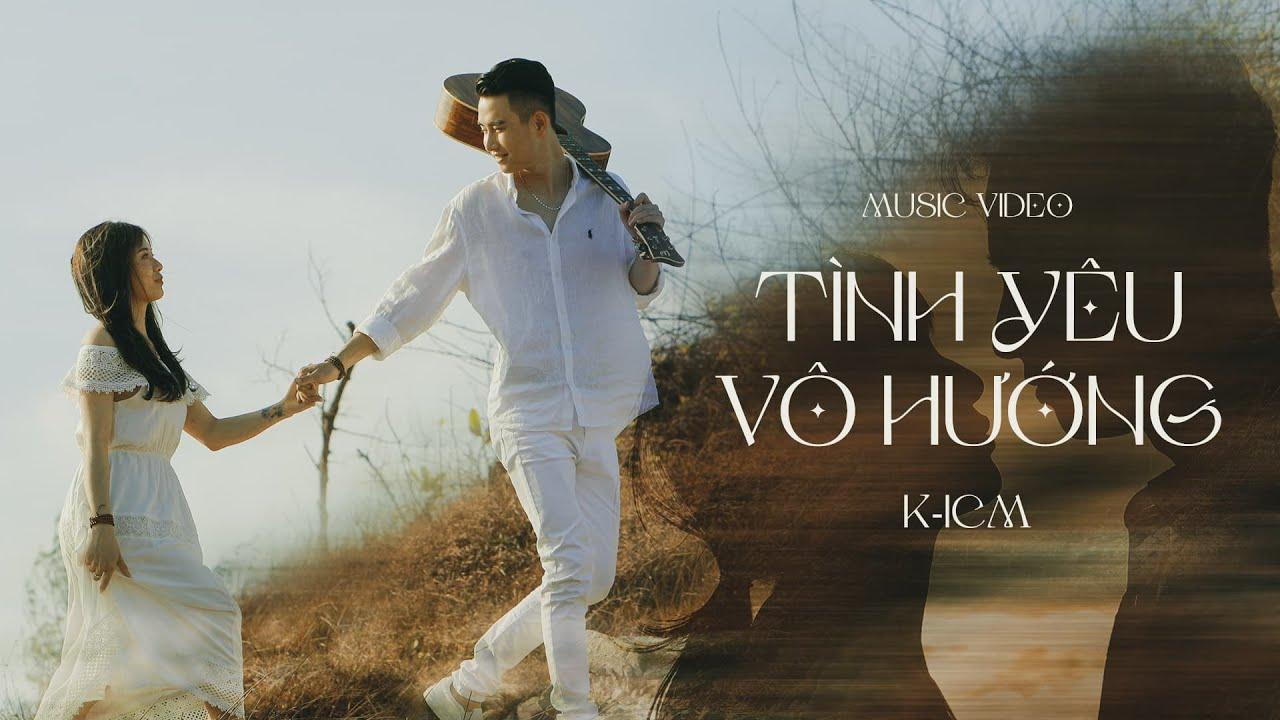 TÌNH YÊU VÔ HƯỚNG - K-ICM   OFFICIAL MUSIC VIDEO - YouTube