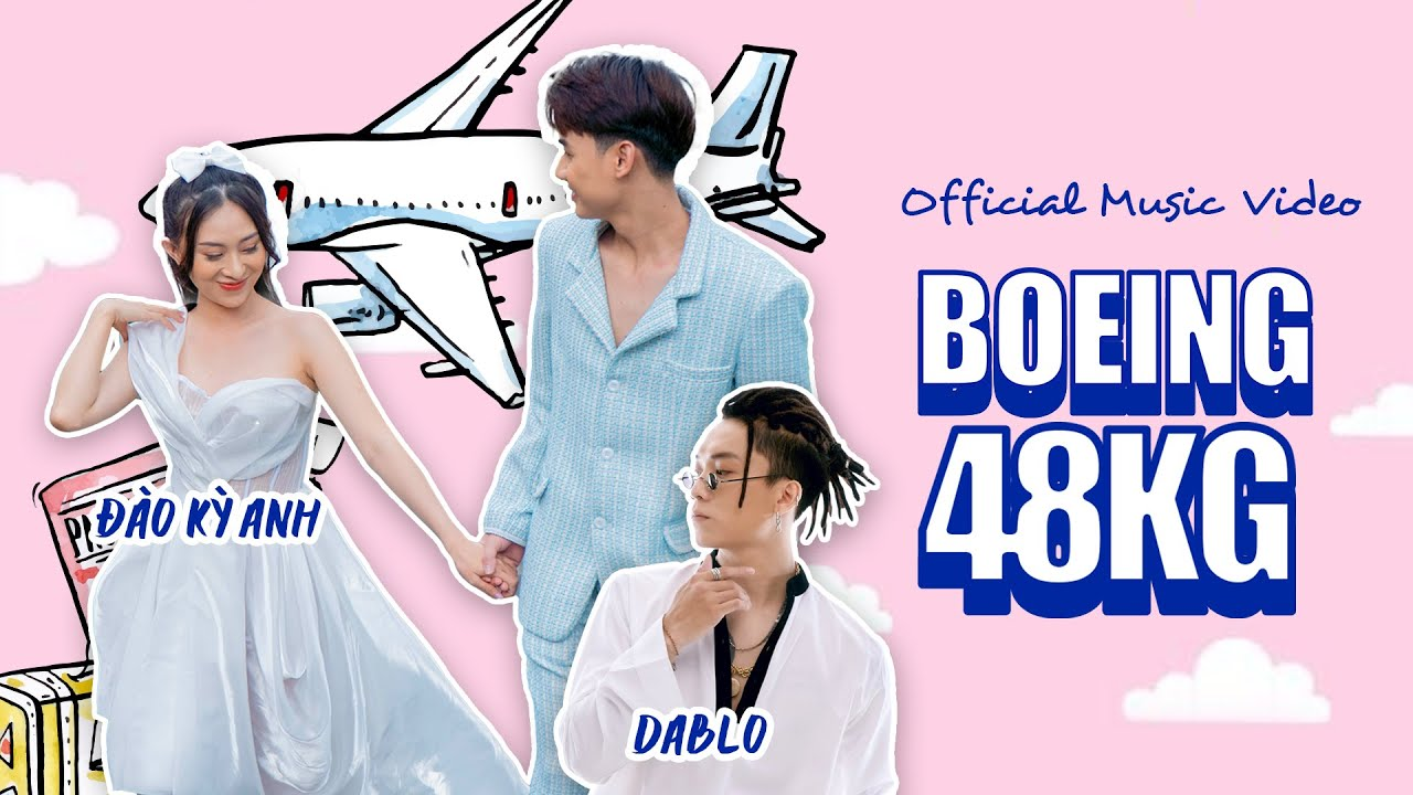 BOEING 48KG | ĐÀO KỲ ANH | OFFICIAL MUSIC VIDEO - YouTube
