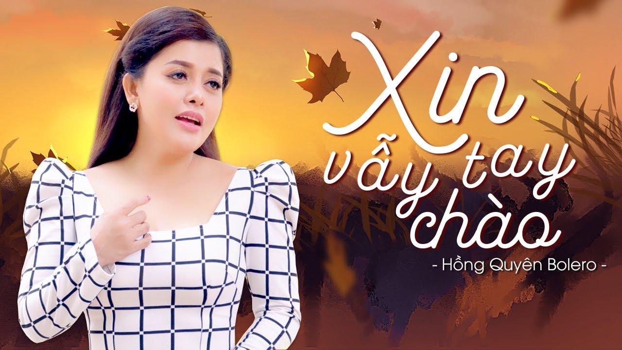 Xin Vẫy Tay Chào - Hồng Quyên | Official MV - YouTube