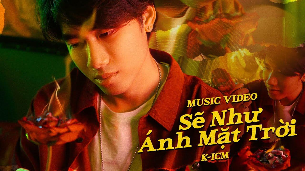 SẼ NHƯ ÁNH MẶT TRỜI - K-ICM | OFFICIAL MUSIC VIDEO - YouTube