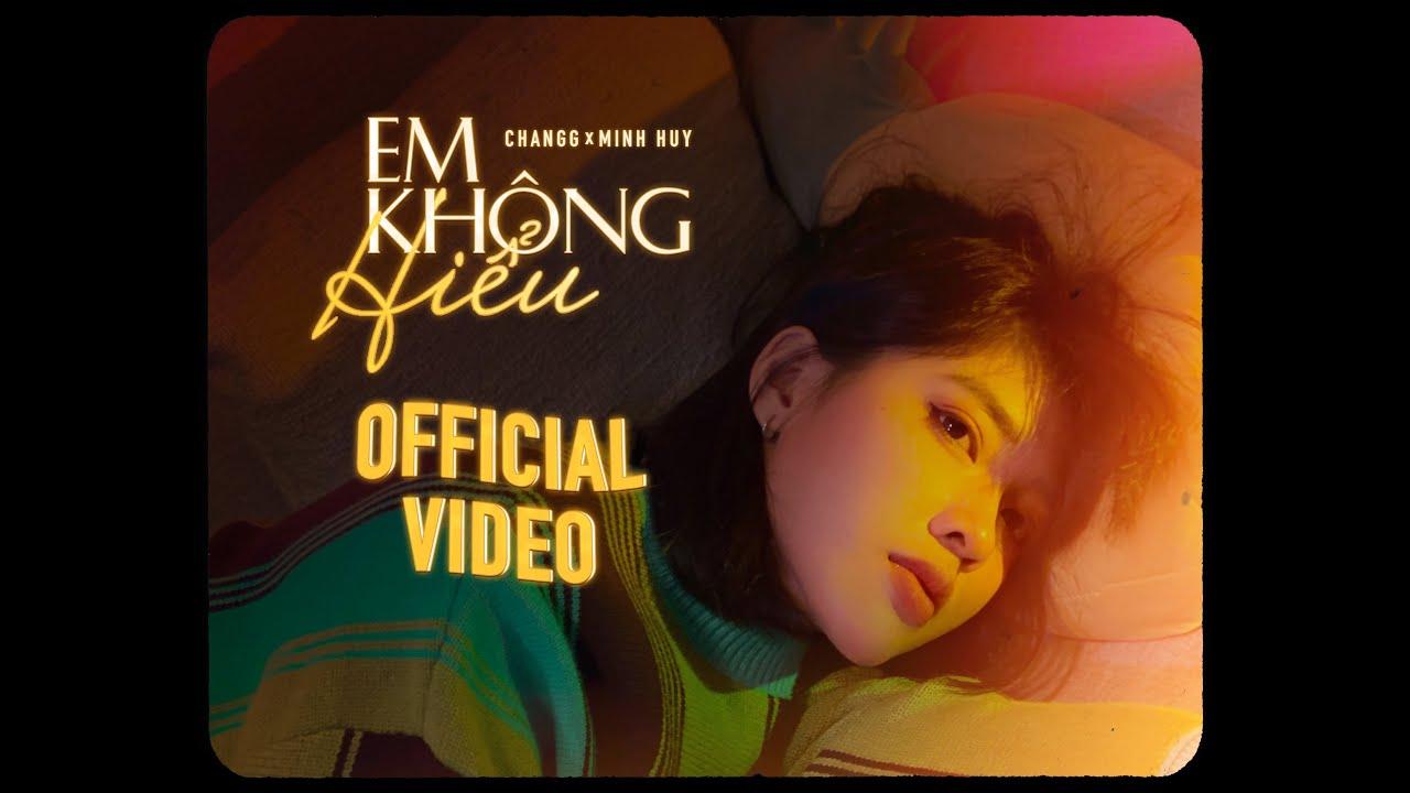 Changg | Em Không Hiểu | Official Video (ft Minh Huy) - YouTube