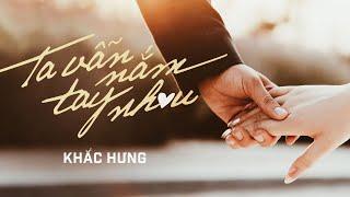 KHẮC HƯNG   TA VẪN NẮM TAY NHAU   OFFICIAL MV - YouTube